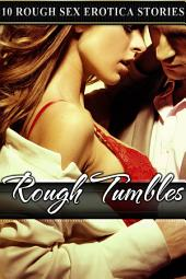 Rough Tumbles: Ten Rough Erotica Stories
