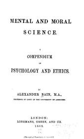 Mental and Moral Science: A Compendium of Psychology and Ethics