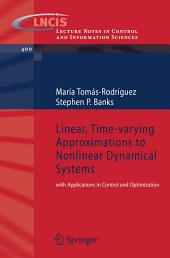Linear, Time-varying Approximations to Nonlinear Dynamical Systems: with Applications in Control and Optimization