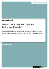 """Mancur Olson und """"Die Logik des kollektiven Handelns"""": Anwendbarkeit der Olsonschen Theorie auf die deutsche Umweltbewegung und das öffentliche Gut Umweltschutz"""