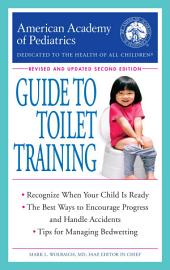 The American Academy of Pediatrics Guide to Toilet Training: Revised and Updated Second Edition