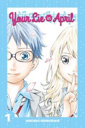 Your Lie in April: Volume 1