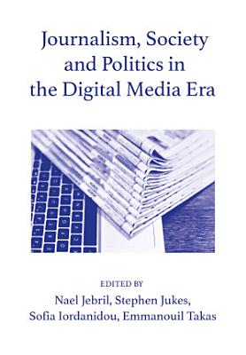 Journalism, Society and Politics in the Digital Media Era