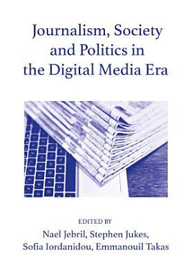Journalism  Society and Politics in the Digital Media Era