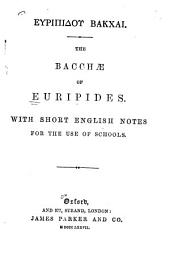 The Bacchæ of Euripides: with short English notes for the use of schools