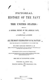 A Pictorial History of the Navy of the United States: Embracing a General History of the American Navy with a Particular Account of All the Most Celebrated Naval Battles from the Declaration of Independence to the Present Time