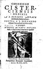Chronicon Cisterciensis ordinis a S. Roberto abbate, Molismensi primum inchoati, postea a S. Bernardo abbate Clarevallensis mirifice aucti, ac propagati