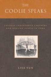 The Coolie Speaks: Chinese Indentured Laborers and African Slaves in Cuba