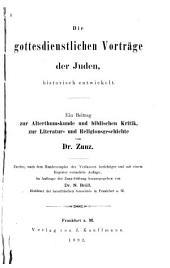 Die gottesdienstlichen Vorträge der Juden: historisch entwickelt. Ein beitrag zur alterthumskunde und Biblischen Kritik, zur Literatur-und Religionsgeschichte