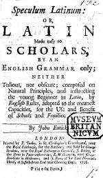 Speculum Latinum: or, Latin made easy to Scholars by an English Grammar only, etc