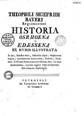Theophili Sigefridi Bayeri,... Historia Osrhoena et Edessena ex numis illustrata, in qua Edenae urbis, Osrhoëni regni, Abgarorum regum,... res... memorabiles... explicantur