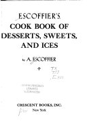 Escoffier s Cook Book of Desserts  Sweets  and Ices Book