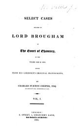 Select Cases Decided by Lord Brougham in the Court of Chancery: In the Years 1833 & 1834, Volume 1