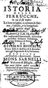 Istoria delle perrucche: in cui si fà vedere la loro origine, la usanza, la forma, l'abuso, e la irregolarità di quelle degli ecclesiastici ...