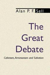 The Great Debate: Calvinism, Arminianism and Salvation