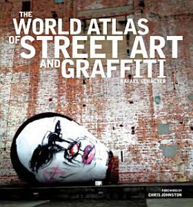 The World Atlas of Street Art and Graffiti PDF