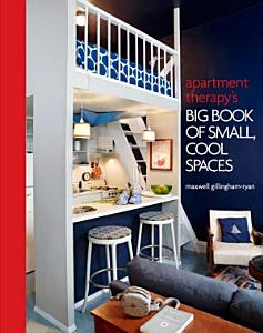 Apartment Therapy s Big Book of Small  Cool Spaces PDF