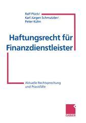 Haftungsrecht für Finanzdienstleister: Aktuelle Rechtsprechung und Praxisfälle