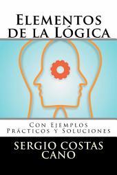 Elementos de la Lógica: Con ejemplos prácticos y soluciones