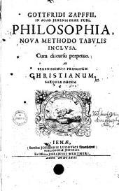 Gottfridi Zapffii philosophia: nova methodo tabulis inclusa ; cum discursu perpetuo