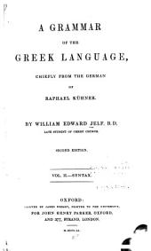 A Grammar of the Greek Language: Chiefly from the German of Raphael Kühner, Volume 2
