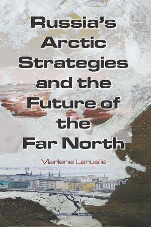 Russia s Arctic Strategies and the Future of the Far North