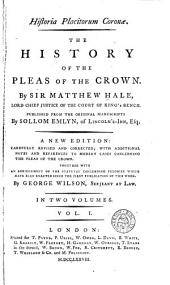 Historia Placitorum Coronæ: The History of the Pleas of the Crown, Volume 1