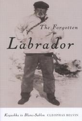 Forgotten Labrador: Kegashka to Blanc-Sablon