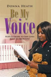 Be My Voice: Hope & Desire to Save Lives Lost to Abortion!