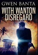 With Wanton Disregard: Premium Hardcover Edition