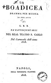 Boadicea dramma per musica in due atti di G. B. B. da rappresentarsi nel Real Teatro S. Carlo nel carnevale dell'anno 1818 [La musica è stata espressamente composta dal signor cavaliere Francesco Morlacchi...]