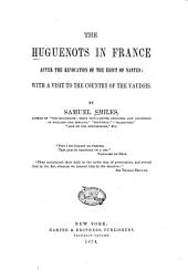 The Huguenots in France After the Revocation of the Edict of Nantes: With a Visit to the Country of the Vaudois