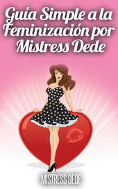 Guia Simple a la Feminizacion por Mistress Dede