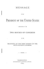 Message of the President of the United States Communicated to the Two Houses of Congress at the Beginning of the First Session of the Fifty-fourth Congress