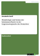 Morphologie und Syntax des bekommen-Passivs in der Gegenwartssprache des Deutschen