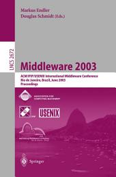 Middleware 2003: ACM/IFIP/USENIX International Middleware Conference, Rio de Janeiro, Brazil, June 16-20, 2003, Proceedings