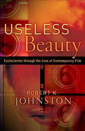 Useless Beauty: Ecclesiastes through the Lens of Contemporary Film
