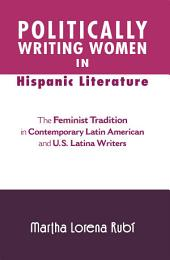 Politically Writing Women in Hispanic Literature: The Feminist Tradition in Contemporary Latin American and U.S. Latina Writers