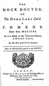 The Mock Doctor: Or The Dumb Lady Cur'd. A Comedy. Done from Molière [by Henry Fielding], Etc