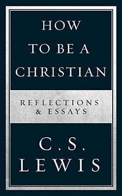 How to Be a Christian  Reflections   Essays