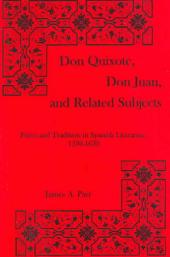 Don Quixote, Don Juan, and Related Subjects: Form and Tradition in Spanish Literature, 1330-1630