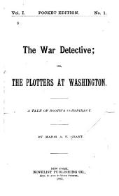 The War Detective, Or, The Plotters at Washington: A Tale of Booth's Conspiracy