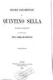 Discorsi parlamentairi di Quintino Sella: raccolti e pub. per deliberazione della Camera dei deputati, Volume 2