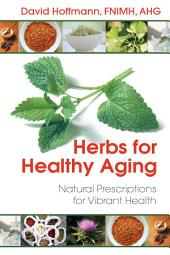 Herbs for Healthy Aging: Natural Prescriptions for Vibrant Health, Edition 3