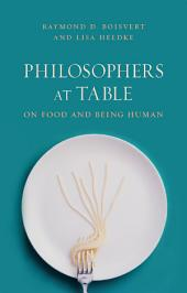 Philosophers at Table: On Food and Being Human
