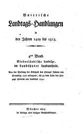 Baierische Landtags-Handlungen in den Jahren 1429 bis 1513: Niederländische Landtäge, im Landshuter Landantheile (1429 - 1450). 4
