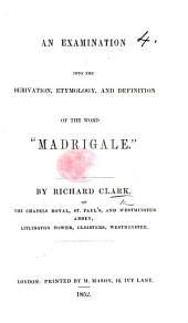 """An Examination Into the Derivation, Etymology and Definition of the Word """"madrigale"""""""