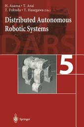 Distributed Autonomous Robotic Systems 5
