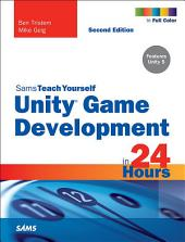 Unity Game Development in 24 Hours, Sams Teach Yourself: Edition 2