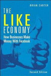 The Like Economy: How Businesses Make Money with Facebook, Edition 2